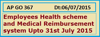 GO 367 Further extension Medical Reimbursement system  with EHS,  AP GO 367 Employees Health Scheme and Medical Reimbursement System Further Extension upto 31/12/2015