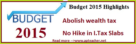 Budget 2015 Top Highlights,  Key Points, No Hike in Income Tax Slabs