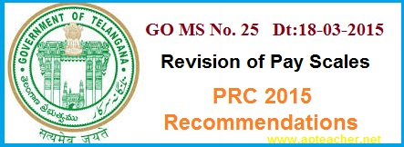 GO 25 Revised Pay Scales PRC2015 Recommendations 10th Pay Commission  GO 25 Revision of Pay Scales 2015, PRC 2015 Recommendations Telangana
