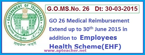 G.O.MS.No. 26 HEALTH, MEDICAL & FAMILY WELFARE (A2) DEPARTMENT, GO 26 Medical Reimbursement Extended with EHF upto  30th June 2015