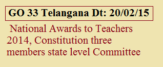 GO 33  has been released by the Telangana  Education(SE-GEN) Department to select teachers for National Awards to Teachers-2014