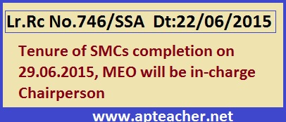 Lr.Rc.No.746 SMC Tenure Completion MEO will be Chairperson, AP Rc No.746 Tenure of SMCs completion on 29.06.2015, MEO will be in-charge Chairperson