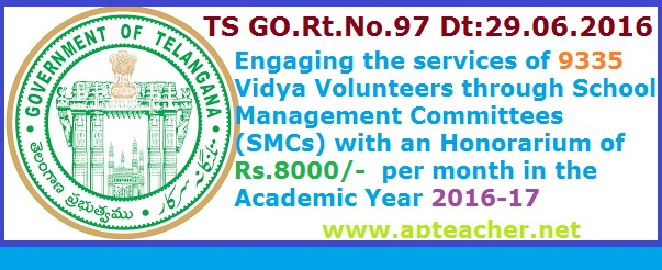 TS Go.97, 9335 Recruit  Vidya Volunteers Vacancies  through School Management Committees  ,  Vidya Volunteers through School Management Committees (SMCs) with an Honorarium of Rs.8000/-  per month in the Academic Year 2016-17