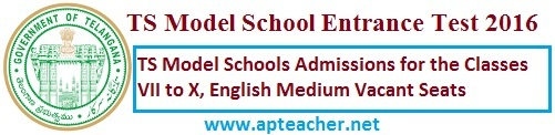 TS Model School Admissions, Notification 2016-17, TS Model Schools Entrance Test 2016 for 7th,8th,9th,10th classes